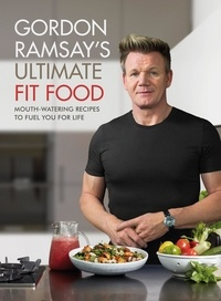 Gordon Ramsay - Gordon Ramsay Ultimate Fit Food - Mouth-watering recipes to fuel you for life.