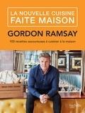 Gordon Ramsay - La nouvelle cuisine faite maison.