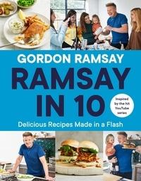 Gordon Ramsay - Ramsay in 10 - Delicious Recipes Made in a Flash.