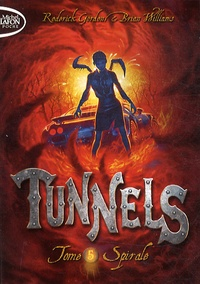 Gordon Roderick et Brian Williams - Tunnels Tome 5 : Spirale.