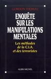 Gordon Thomas - Enquête sur les manipulations mentales - Les méthodes de la CIA et des terroristes.