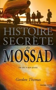 Gordon Thomas - Histoire secrète du Mossad - De 1951 à nos jours.