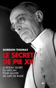 Gordon Thomas - Le Secret de Pie XII - Le Réseau secret du Vatican pour sauver les juifs de Rome.