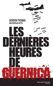 Gordon Thomas et Max Morgan-Witts - Les dernières heures de Guernica.