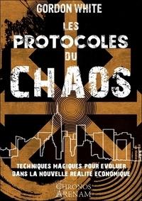 Gordon White - Les protocoles du chaos - Techniques magiques pour évoluer dans la nouvelle réalité économique.