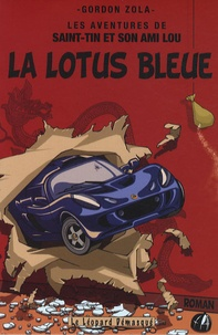 Gordon Zola - Les aventures de Saint-Tin et son ami Lou Tome 4 : La Lotus bleue.