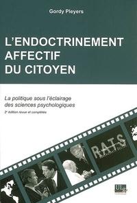 Gordy Pleyers - L'endoctrinement affectif du citoyen - La politique sous l'éclairage des sciences psychologiques.
