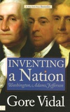 Gore Vidal - Inventing a Nation - Washington, Adams, Jefferson.