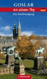 Goslar an einem Tag - Ein Stadtrundgang.