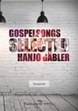 Gospelsongs Selected - Hanjo Gäbler - Songbook für den gemischten Chor.