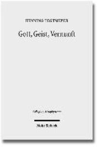 Gott, Geist, Vernunft - Prinzipien und Probleme der Natürlichen Theologie.