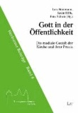 Gott in der Öffentlichkeit - Die mediale Gestalt der Kirche und ihrer Praxis.