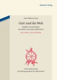 Gott und die Welt - Religiöse Vorstellungen des frühen und hohen Mittelalters. Teil I, Band 1: Das Gottesbild.