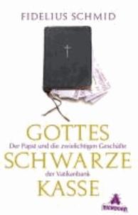 Gottes schwarze Kasse - Der Papst und die zwielichtigen Geschäfte der Vatikanbank.