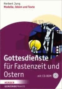 Gottesdienste für Fastenzeit und Ostern - Modelle, Ideen und Texte.