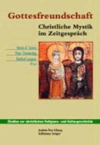 Gottesfreundschaft - Christliche Mystik im Zeitgespräch.