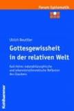 Gottesgewissheit in der relativen Welt - Karl Heims naturphilosophische und erkenntnistheoretische Reflexion des Glaubens.