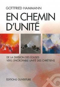 Gottfried Hammann - En chemin d'unité - De la division des Eglises vers l'incroyable unité des chrétiens.