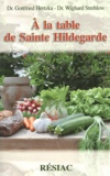 Gottfried Hertzka et Wighard Strehlow - A la table de Sainte Hildegarde.