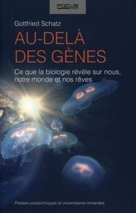 Gottfried Schatz - Au-delà des gènes - Ce que la biologie révèle sur nous, notre monde et nos rêves.