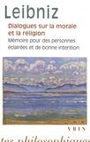 Gottfried-Wilhelm Leibniz - Dialogues sur la morale et la religion - Suivis de Mémoire pour des personnes éclairées et de bonne intention.