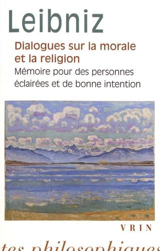 Dialogues sur la morale et la religion. Suivis de Mémoire pour des personnes éclairées et de bonne intention