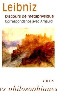 Gottfried-Wilhelm Leibniz - Discours de métaphysique ; Correspondance avec Arnauld.