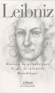 Gottfried-Wilhelm Leibniz - Discours de métaphysique ; Essais de théodicée ; Monadologie.