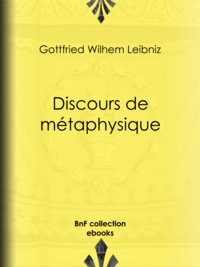 Gottfried Wilhelm Leibniz et Auguste Penjon - Discours de métaphysique.