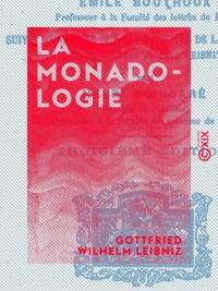 Gottfried Wilhelm Leibniz et Emile Boutroux - La Monadologie.