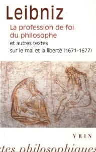 Gottfried-Wilhelm Leibniz et Paul Rateau - La profession de foi du philosophe - Et autres textes sur le mal et la liberté (1671-1677).