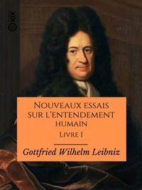 Gottfried Wilhelm Leibniz et Jules-H. Vérin - Nouveaux essais sur l'entendement humain - Livre I - Avec une analyse de J.-H. Vérin.