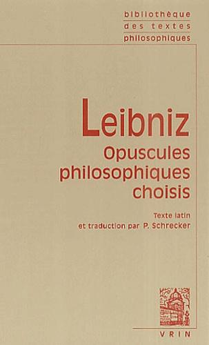 Gottfried-Wilhelm Leibniz - Opuscules philosophiques choisis.