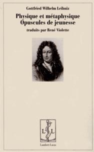 Gottfried-Wilhelm Leibniz - Physique et métaphysique - Opuscules de jeunesse.