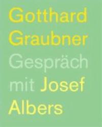 Gotthard Graubner - Gespräch mit Josef Albers.