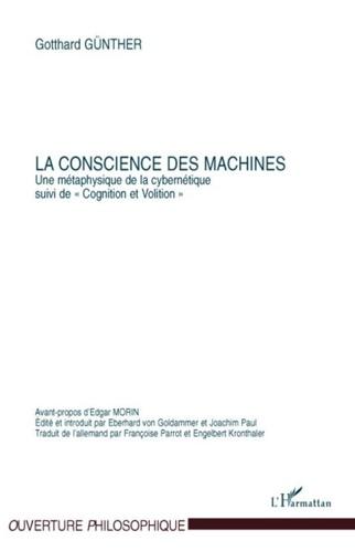 Gotthard Günther - La conscience des machines - Une métaphysique de la cybernétique, suivi de Cognition et Volition.