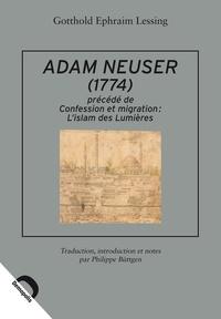 Gotthold Ephraim Lessing - Adam Neuser (1744) - Précédé de Confession et migration l'Islam des Lumières.