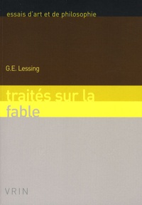Gotthold Ephraim Lessing - Traités sur la fable - Précédés de la soixante-dixième lettre suivis des fables, édition bilingue français-allemand.