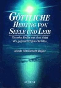 Göttliche Heilung von Seele und Leib - Vierzehn Reden aus dem Geist des gegenwärtigen Christus.