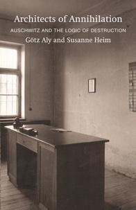 Götz Aly et Susanne Heim - Architects of Annihilation - Auschwitz and the Logic of Destruction.