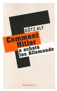 Götz Aly - Comment Hitler a acheté les Allemands - Le IIIe Reich, une dictature au service du peuple.