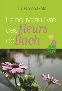Le nouveau livre des fleurs de Bach - Götz Blome |