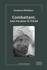 Goukouni Weddeye - Combattant, une vie pour le Tchad.