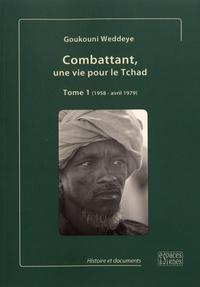 Goukouni Weddeye - Combattant, une vie pour le Tchad - Tome 1 (1958 - avril 1979).
