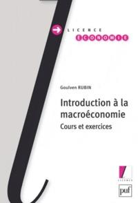 Goulven Rubin - Introduction à la macroéconomie - Cours et exercices.