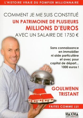 Comment je me suis constitué un patrimoine de plusieurs millions d'euros avec un salaire 1750 euros - Goulwenn Tristant - 9782818805800 - 14,99 €
