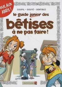 Goupil et Sylvia Douyé - Le guide junior des bêtises à ne pas faire !.