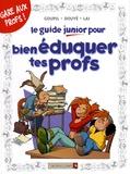 Goupil et Sylvia Douyé - Le guide junior pour bien éduquer tes profs.