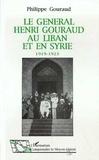 Gouraud - Le général Henri Gouraud au Liban et en Syrie - 1919-1923.