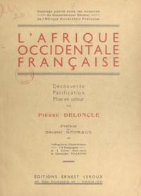 Gouvernement Général de l'Afri et Pierre Deloncle - L'Afrique occidentale française - Découverte, pacification, mise en valeur.